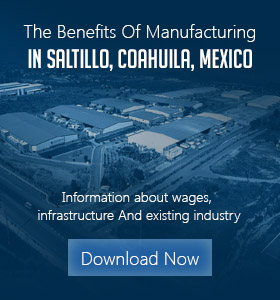 Ebook:The Benefits Of Manufacturing in Saltillo, Coahuila, Mexico