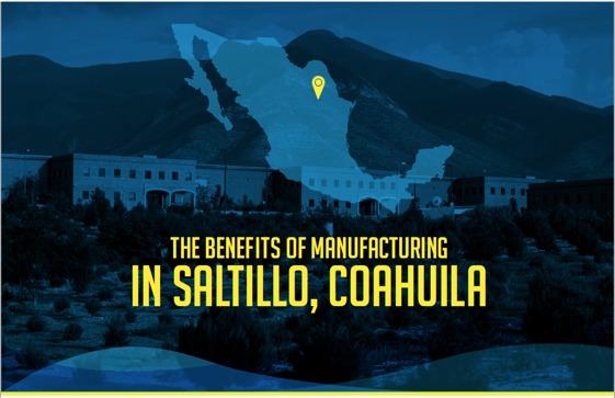 The Benefits of Manufacturing in Saltillo, Coahuila
